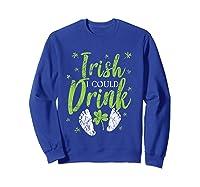 Irish I Could Drink Saint Patricks Day T Shirt Green Sweatshirt Royal Blue