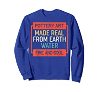Vintage Pottery Art Made Real From Earth Water Fire Soul T Shirt Sweatshirt Royal Blue