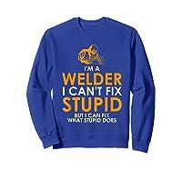 I Am A Welder I Cannot Fix Stupid - T-shirt Sweatshirt Royal Blue