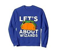 Let's Taco About Wizards T-shirt Halloween Costume Shirt T-shirt Sweatshirt Royal Blue