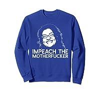 Impeach The Motherfucker T Shirt Rashida Tlaib Meme Quote Sweatshirt Royal Blue