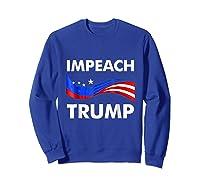 Impeach Trump T Shirt Anti Trump July 4th Gift Tee Sweatshirt Royal Blue