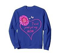 I Wear Pink For My Mom Daisy Flower Breast Cancer Awareness T Shirt Sweatshirt Royal Blue