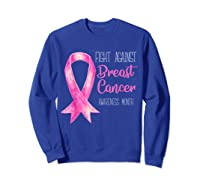 Fight Against Breast Cancer Awareness Month Shirt Sweatshirt Royal Blue