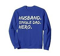 Funny Father Day Gift Husband Single Dad Hero Dad Papa Shirt Sweatshirt Royal Blue