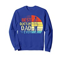 Father S Day Vintage Best Doctor Dad Ever Shirts Sweatshirt Royal Blue