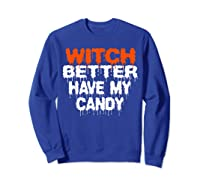 Witch Better Have My Candy T-shirt Funny Halloween Sweatshirt Royal Blue