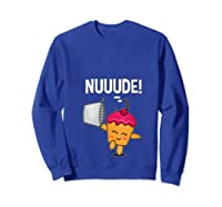 What Do You Call A Cupcake Without It S Wrapper Nude T Shirt Sweatshirt Royal Blue