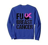 Fuck Breast Cancer Awareness Pink Ribbon October Month Funny Premium T Shirt Sweatshirt Royal Blue