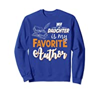 My Daughter Is My Favorite Author Gift Book Lovers Writer T Shirt Sweatshirt Royal Blue