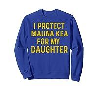 Protect Mauna Kea For My Daughter Kupuna Ku Kiai Shirts Sweatshirt Royal Blue