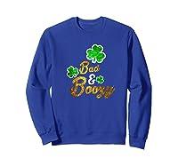 Bad Boozy Funny Saint Patricks Day Drinking T Shirt Sweatshirt Royal Blue