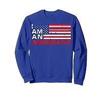 I Am An Immigrant America Usa T Shirt Sweatshirt Royal Blue