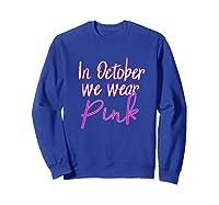 In October We Wear Pink Breast Cancer Awareness Month Premium T Shirt Sweatshirt Royal Blue