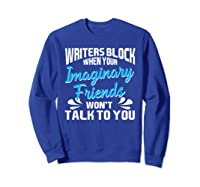 Writer S Block When Your Imaginary Friends Won T Talk To You T Shirt Sweatshirt Royal Blue