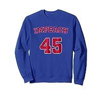 Impeach 45 T Shirt Anti Trump Sarcastic Political Humo Sweatshirt Royal Blue