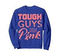 Tough Guys Wear Pink Ribbon Breast Cancer Awareness Month T Shirt Sweatshirt Royal Blue