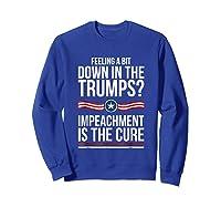 86 45 Impeach Trump Shirt Feeling A Bit Down In The Trumps Sweatshirt Royal Blue