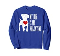 My Dog Is My Valentine Single Love Life Gift Tee T Shirt Sweatshirt Royal Blue