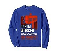 Retired Postal Worker - You're No Longer My Priority Shirt Sweatshirt Royal Blue