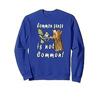 Common Sense Is Not Common Premium T Shirt Sweatshirt Royal Blue