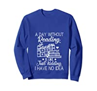 Reader Book Lover Gift A Day Without Reading T Shirt Sweatshirt Royal Blue