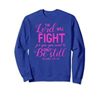 The Lord Will Fight For You, You Need Only To Be Still Verse Shirts Sweatshirt Royal Blue