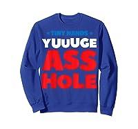 Tiny Hands Yuuuge Asshole Anti Trump Impeach Trump Gift T Shirt Sweatshirt Royal Blue