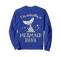I M Actually A Mermaid Nana Funny Mother S Day Shirt Gift Sweatshirt Royal Blue