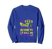 Feed Me Beignets And Call Me Pretty Mardi Gras Shirts Sweatshirt Royal Blue