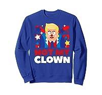 Not My Clown Donald Trump Anti Trump Impeach Trump Gift Premium T Shirt Sweatshirt Royal Blue