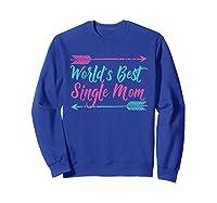 World S Best Single Mom T Shirt Sweatshirt Royal Blue