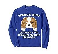 S World's Best Cavalier King Charles Spaniel Grandpa T-shirt Sweatshirt Royal Blue