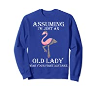 Assuming I'm Just An Old Lady Was Your First Mistake T-shirt Sweatshirt Royal Blue