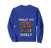Treat Yo Shelf Shirt Funny Book Reading Lover Librarian Gift T Shirt Sweatshirt Royal Blue