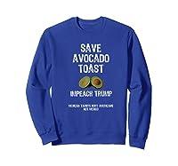 Save Toast Impeach Trump Tee Premium T Shirt Sweatshirt Royal Blue