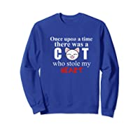 Once Upon A Time There Was A Cat Who Stole My Heart Premium T Shirt Sweatshirt Royal Blue