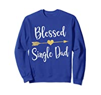 Funny Arrow Blessed Single Dad T Shirt Gift For Thanksgiving Sweatshirt Royal Blue