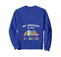 My Weekend Is All Booked Funny Reader Book Lover Writer T Shirt Sweatshirt Royal Blue
