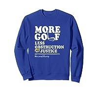 Funny Impeach Trump T Shirt More Golf Less Obstruction Sweatshirt Royal Blue