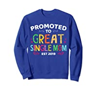 Promoted To Great Single Mom Est 2019 T Shirt Mother S Day Sweatshirt Royal Blue