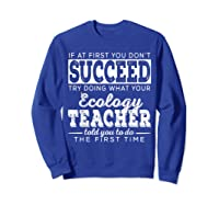 Best Ecology Science Tea Gifts First You Don T Succeed T Shirt Sweatshirt Royal Blue