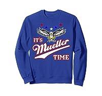 It S Mueller Time T Shirt Impeach Trump Anti Trump Shirt Sweatshirt Royal Blue