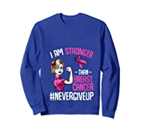 Breast Cancer Awareness Month Shirt For I Am Stronger T Shirt Sweatshirt Royal Blue