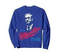 It S Mueller Time Funny Anti Trump Resist Impeach T Shirt Sweatshirt Royal Blue