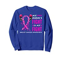 My Mom S Fight Is My Fight Breast Cancer Awareness Month T Shirt Sweatshirt Royal Blue