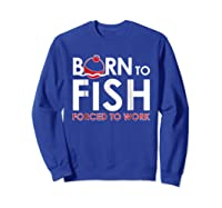 Born To Fish Fishing Red Bobber Father's Day Shirts Sweatshirt Royal Blue