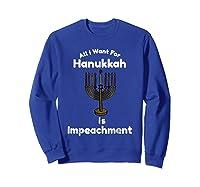 All I Want For Hanuukah Is Impeacht Impeach T Shirt Sweatshirt Royal Blue