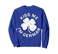 Kiss Me I M German T Shirt Saint Patrick Day Gift Shirt Sweatshirt Royal Blue