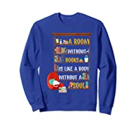 A Room Without Books Is Like A Body Without A Soul T Shirt Sweatshirt Royal Blue